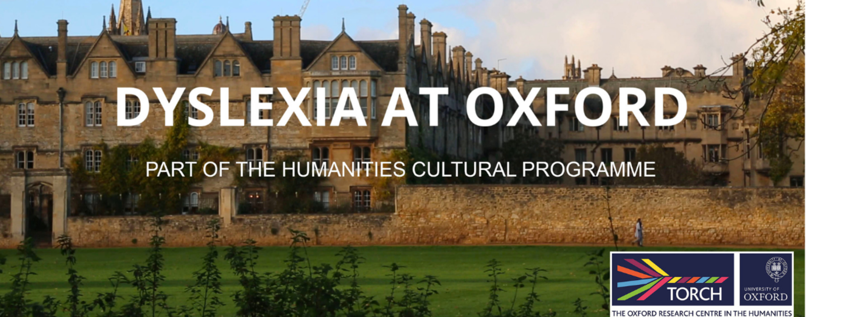 Photo of a long building with turrets (the south side of Christ Church College). White text reads 'Dyslexia at Oxford. Part of the Humanities Cultural Programme'