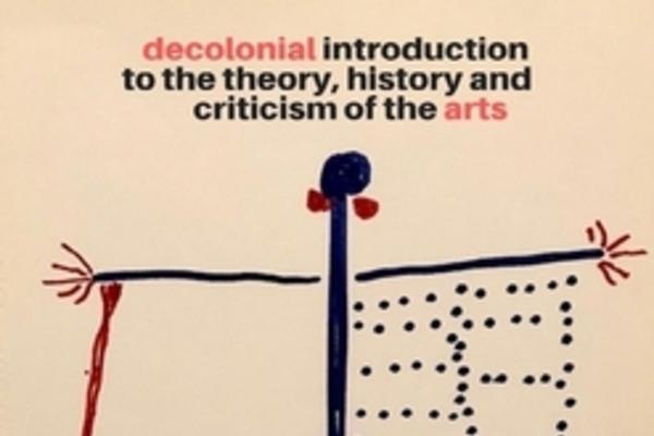 Decolonial Introduction to the Theory, History and Criticism of the Arts
