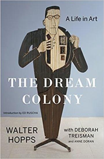 the dream colony  the life in art of walter hopps