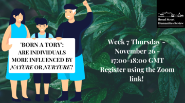 Three cartoon figures hold a sign saying 'Born a Tory': Are Individuals more influenced by nature or nurture?'. Agains a background of leaves, additional text reads 'Week 7 Thursday, November 26, 5-6pm GMT, Register using the Zoom link!'